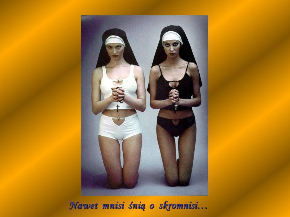 Nawet mnisi śnią o skromnisi…