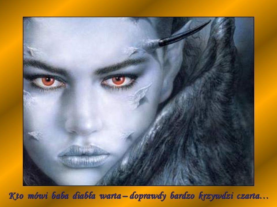 Kto mówi baba diabła warta – doprawdy bardzo krzywdzi czarta…