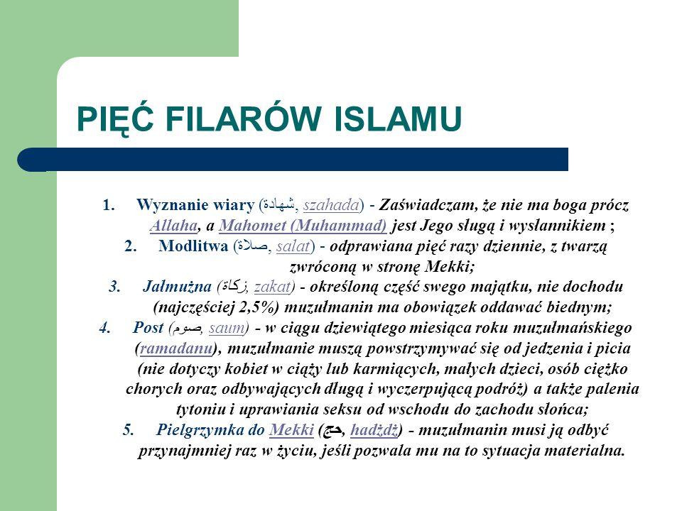 PIĘĆ FILARÓW ISLAMU Wyznanie wiary (شهادة, szahada) - Zaświadczam, że nie ma boga prócz Allaha, a Mahomet (Muhammad) jest Jego sługą i wysłannikiem ;