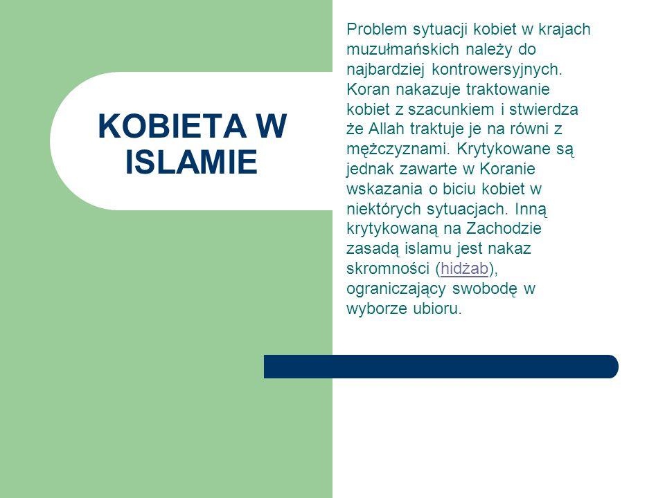 Problem sytuacji kobiet w krajach muzułmańskich należy do najbardziej kontrowersyjnych. Koran nakazuje traktowanie kobiet z szacunkiem i stwierdza że Allah traktuje je na równi z mężczyznami. Krytykowane są jednak zawarte w Koranie wskazania o biciu kobiet w niektórych sytuacjach. Inną krytykowaną na Zachodzie zasadą islamu jest nakaz skromności (hidżab), ograniczający swobodę w wyborze ubioru.