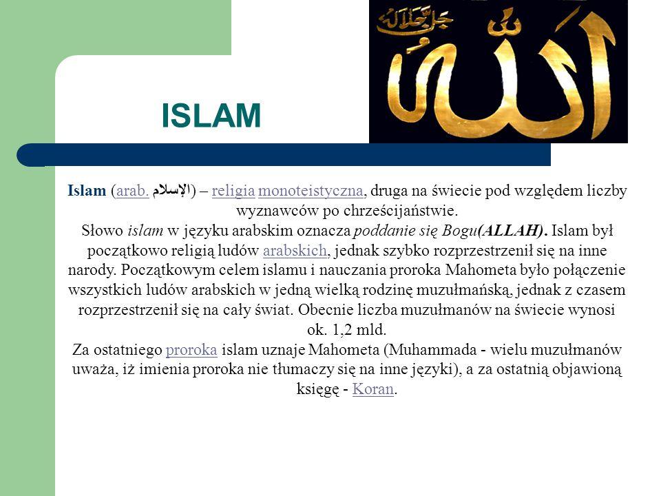 ISLAM Islam (arab. الإسلام) – religia monoteistyczna, druga na świecie pod względem liczby wyznawców po chrześcijaństwie.