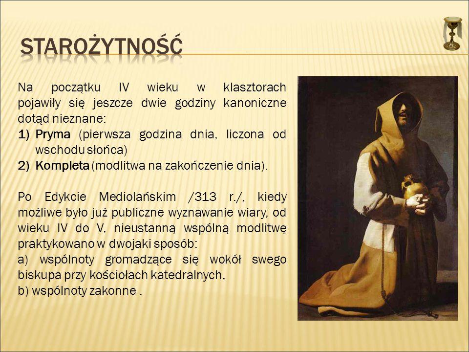 Starożytność Na początku IV wieku w klasztorach pojawiły się jeszcze dwie godziny kanoniczne dotąd nieznane: