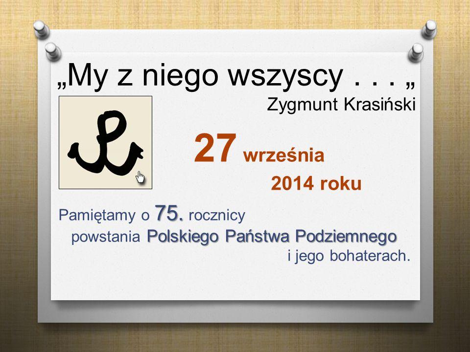 """""""My z niego wszyscy . . . """" Zygmunt Krasiński"""