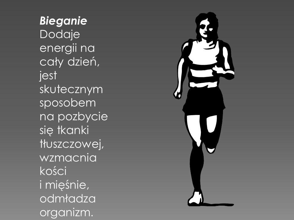 Bieganie Dodaje energii na cały dzień, jest skutecznym sposobem na pozbycie się tkanki tłuszczowej, wzmacnia kości i mięśnie, odmładza organizm.