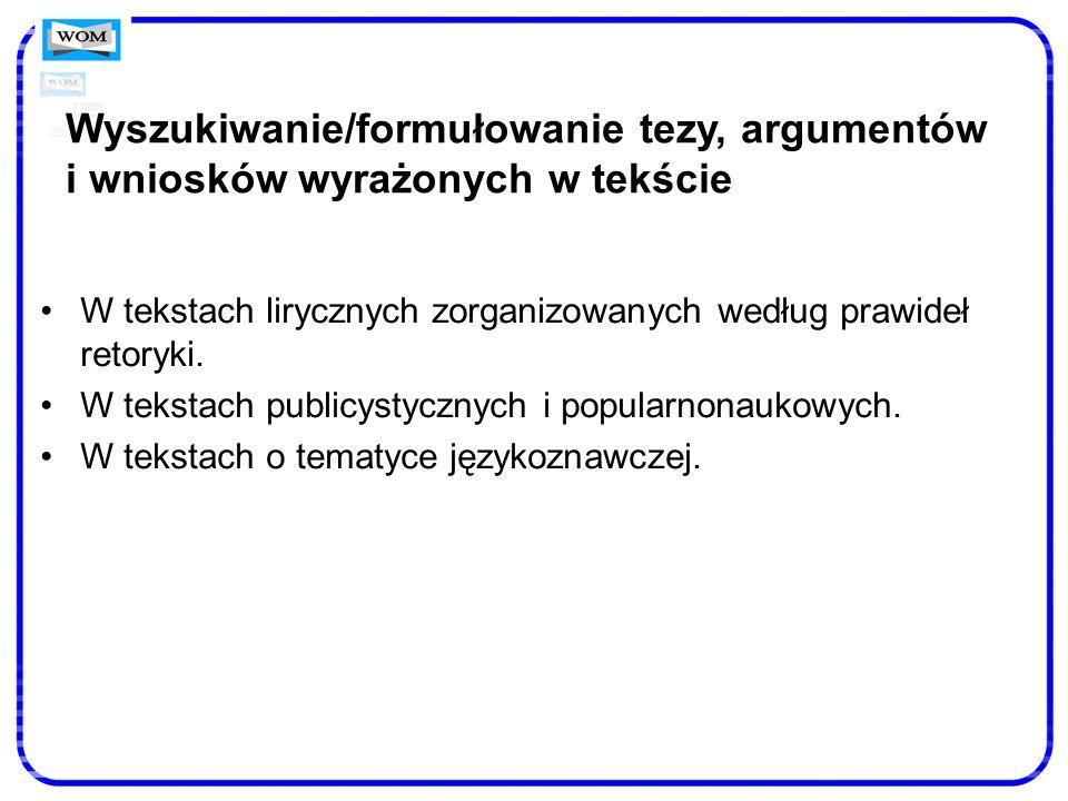 Wyszukiwanie/formułowanie tezy, argumentów i wniosków wyrażonych w tekście