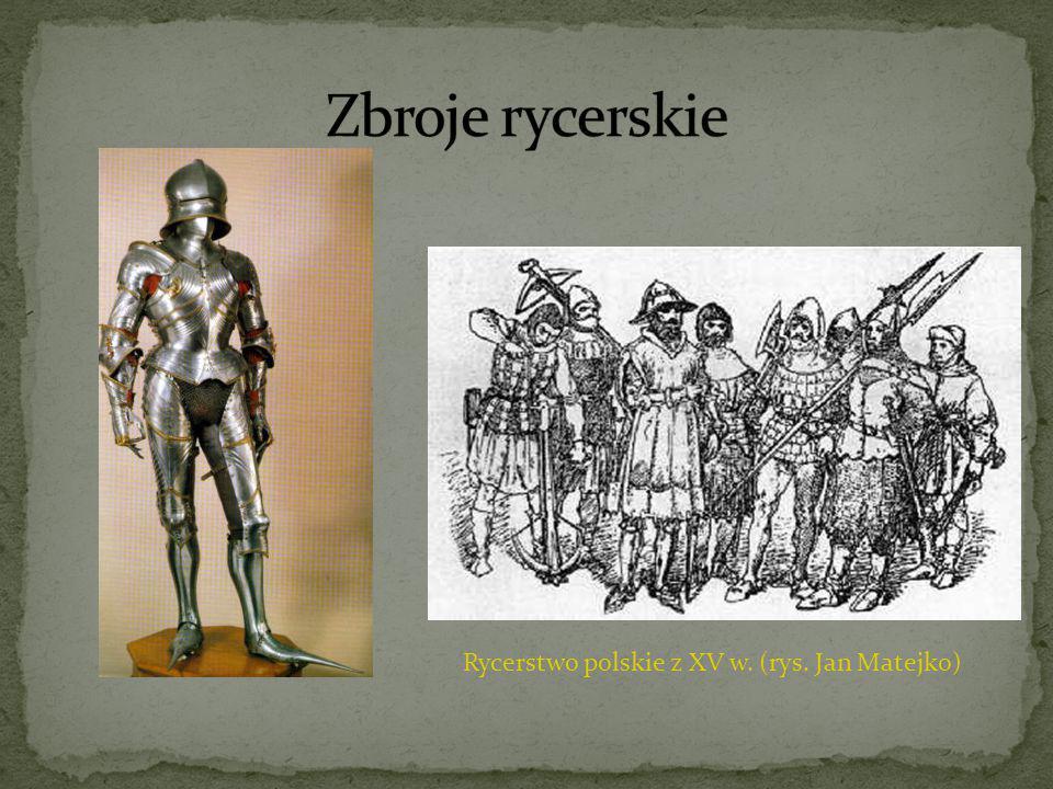 Zbroje rycerskie Rycerstwo polskie z XV w. (rys. Jan Matejko)