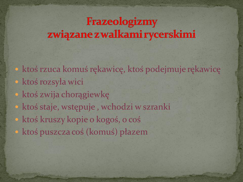 Frazeologizmy związane z walkami rycerskimi