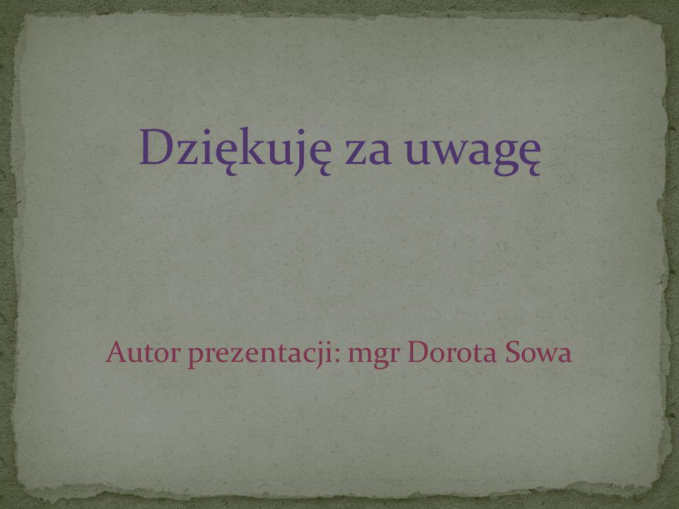 Autor prezentacji: mgr Dorota Sowa