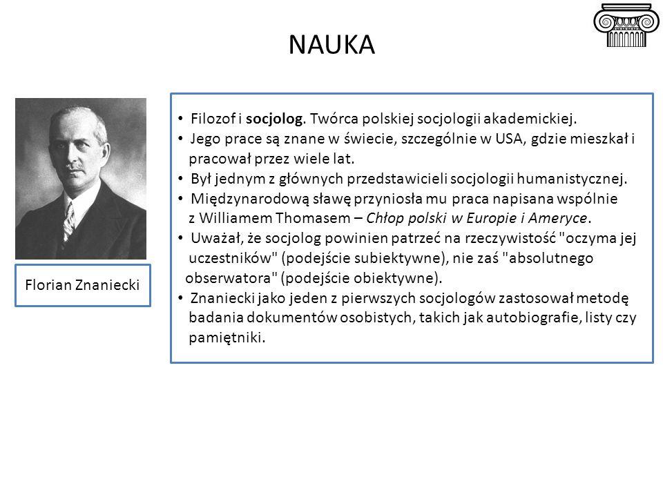 NAUKA Filozof i socjolog. Twórca polskiej socjologii akademickiej.