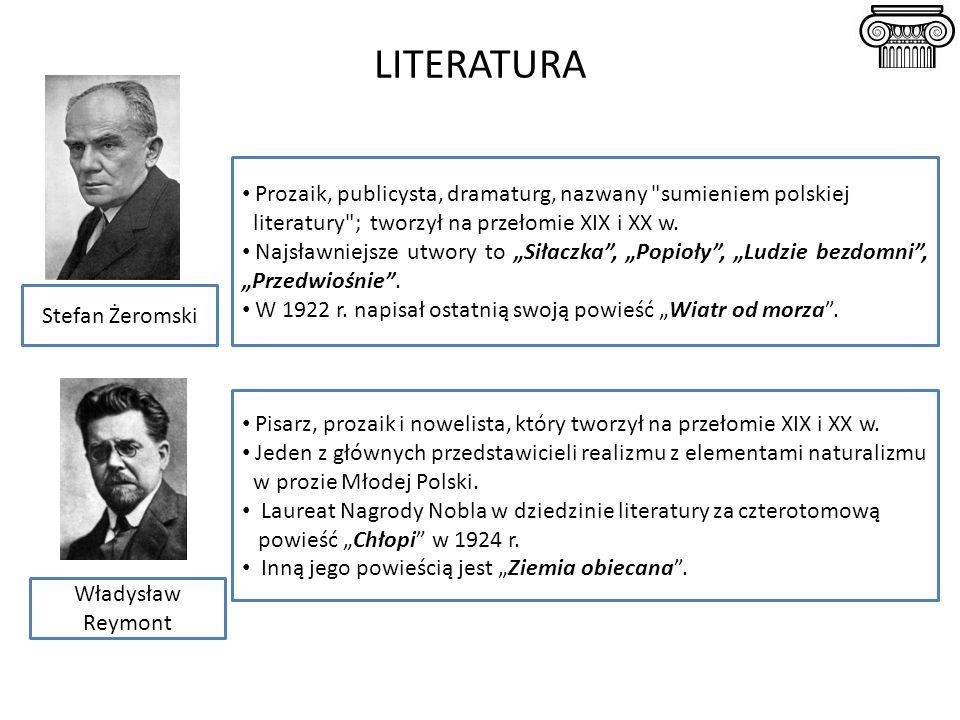 LITERATURA Prozaik, publicysta, dramaturg, nazwany sumieniem polskiej