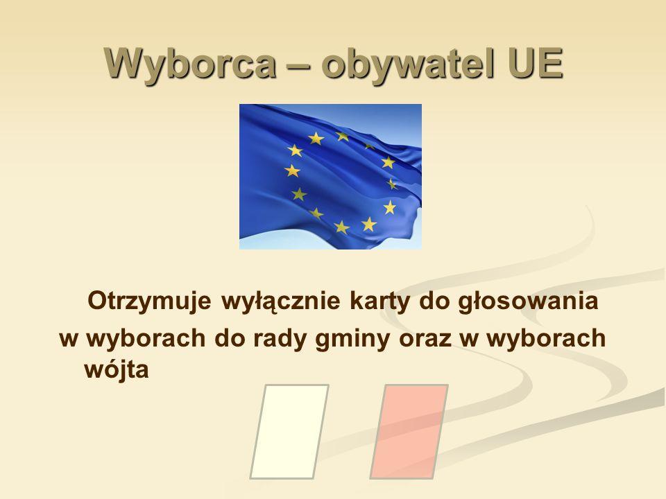 Wyborca – obywatel UE Otrzymuje wyłącznie karty do głosowania w wyborach do rady gminy oraz w wyborach wójta