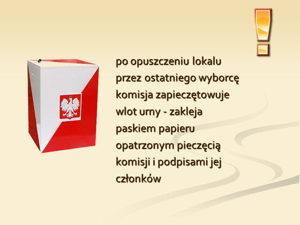 po opuszczeniu lokalu przez ostatniego wyborcę. komisja zapieczętowuje. wlot urny - zakleja. paskiem papieru.