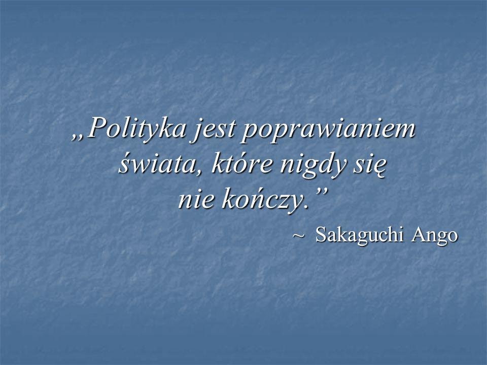 """""""Polityka jest poprawianiem świata, które nigdy się nie kończy."""