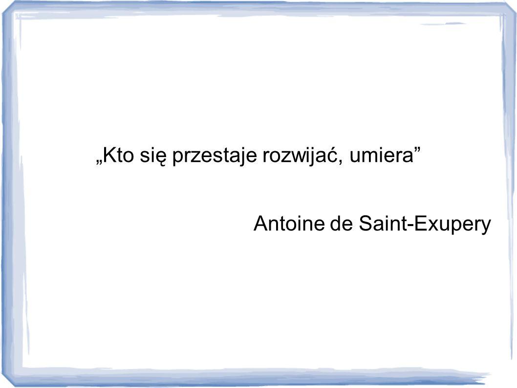 """""""Kto się przestaje rozwijać, umiera Antoine de Saint-Exupery"""