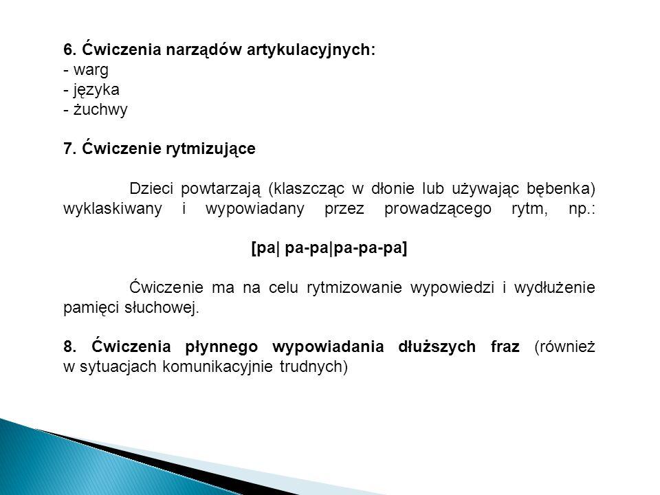 6. Ćwiczenia narządów artykulacyjnych: