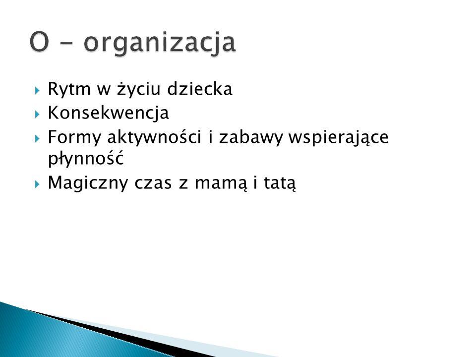 O - organizacja Rytm w życiu dziecka Konsekwencja