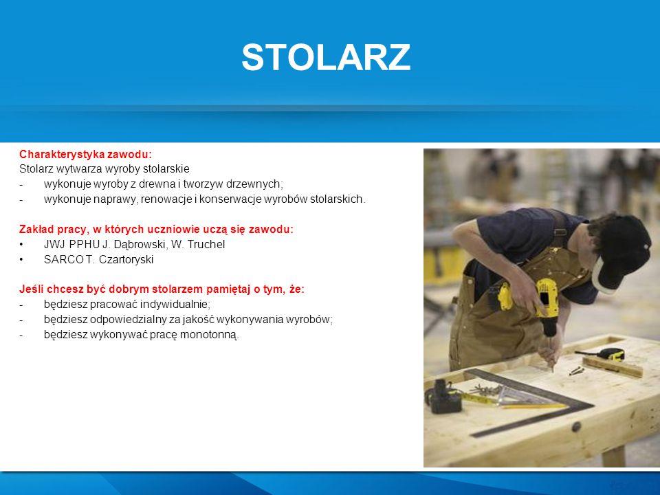 STOLARZ Charakterystyka zawodu: Stolarz wytwarza wyroby stolarskie