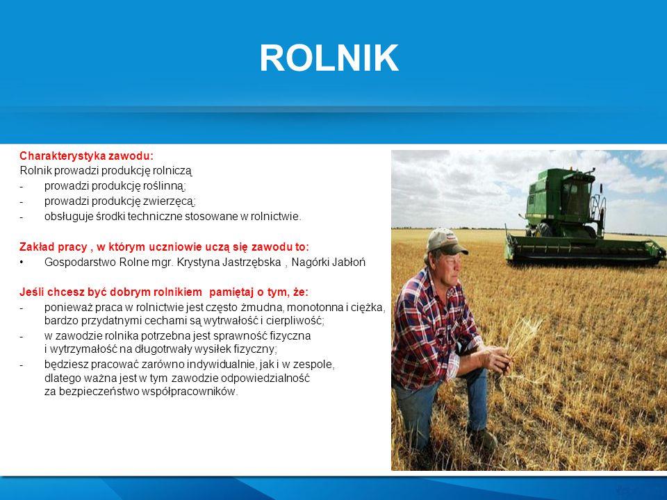 ROLNIK Charakterystyka zawodu: Rolnik prowadzi produkcję rolniczą