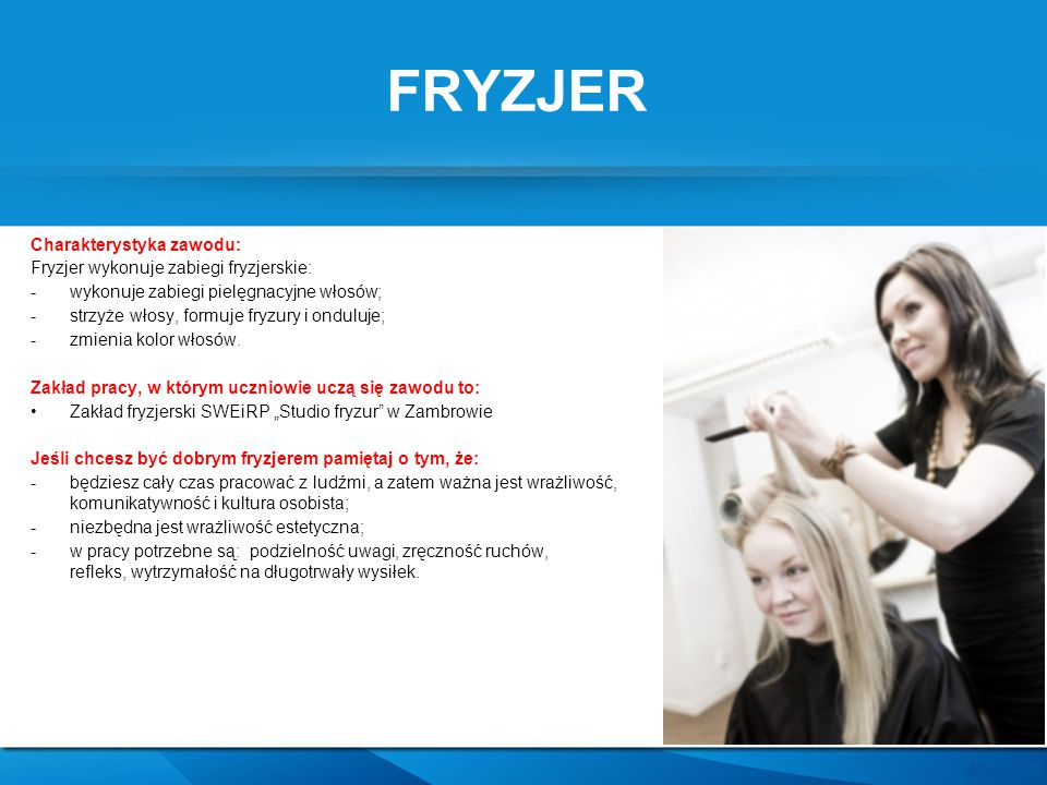 FRYZJER Charakterystyka zawodu: Fryzjer wykonuje zabiegi fryzjerskie: