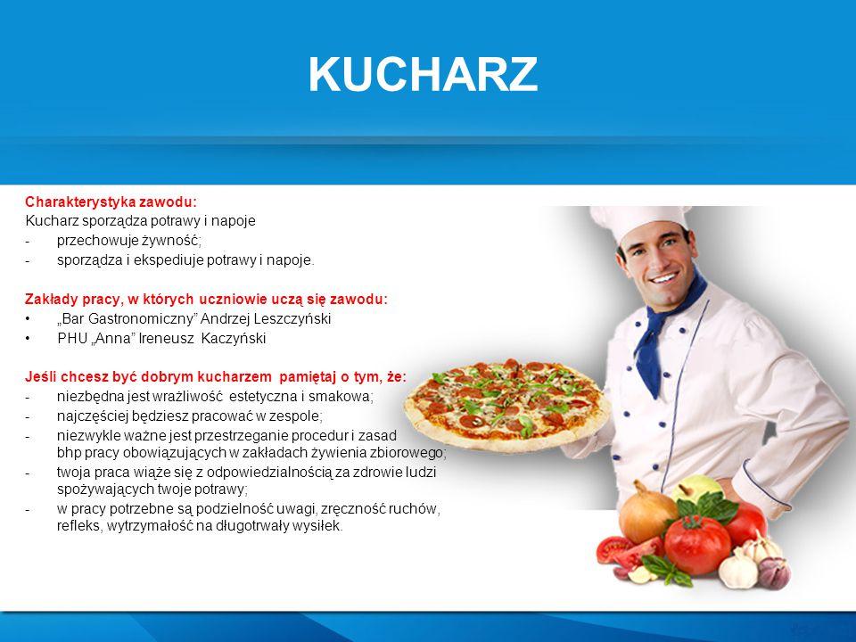 KUCHARZ Charakterystyka zawodu: Kucharz sporządza potrawy i napoje
