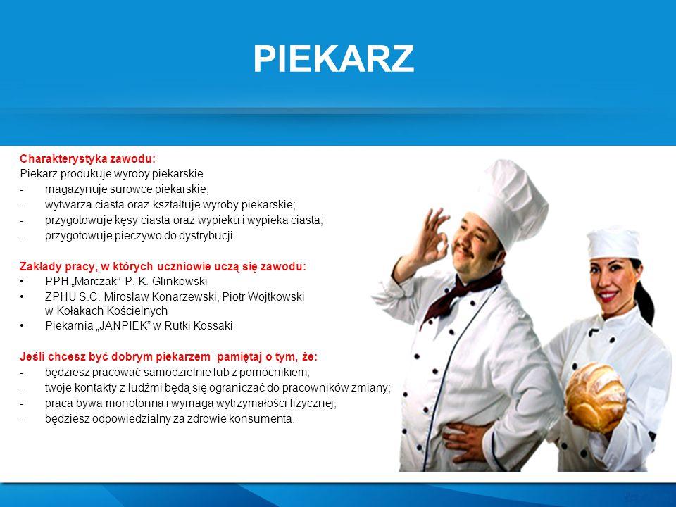 PIEKARZ Charakterystyka zawodu: Piekarz produkuje wyroby piekarskie