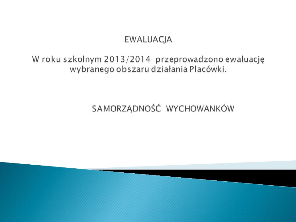 EWALUACJA W roku szkolnym 2013/2014 przeprowadzono ewaluację wybranego obszaru działania Placówki.