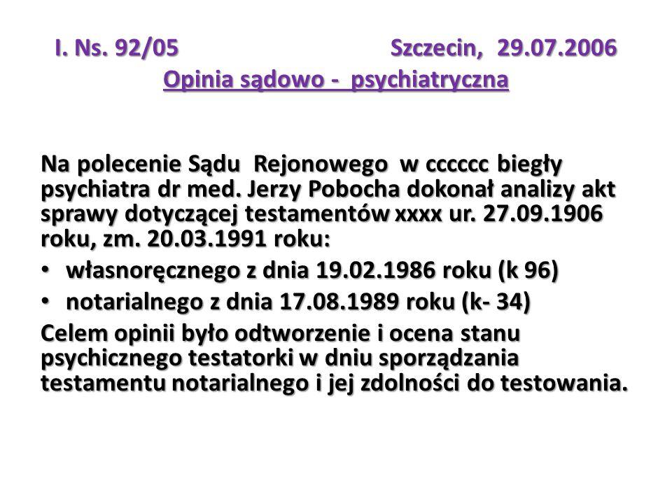 I. Ns. 92/05 Szczecin, 29.07.2006 Opinia sądowo - psychiatryczna