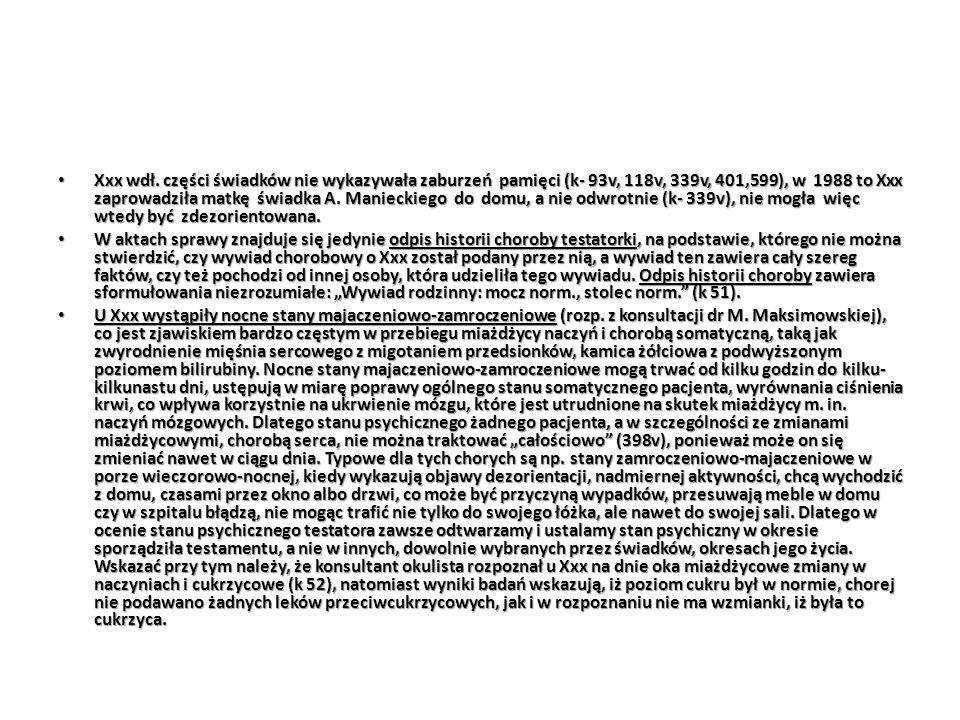 Xxx wdł. części świadków nie wykazywała zaburzeń pamięci (k- 93v, 118v, 339v, 401,599), w 1988 to Xxx zaprowadziła matkę świadka A. Manieckiego do domu, a nie odwrotnie (k- 339v), nie mogła więc wtedy być zdezorientowana.
