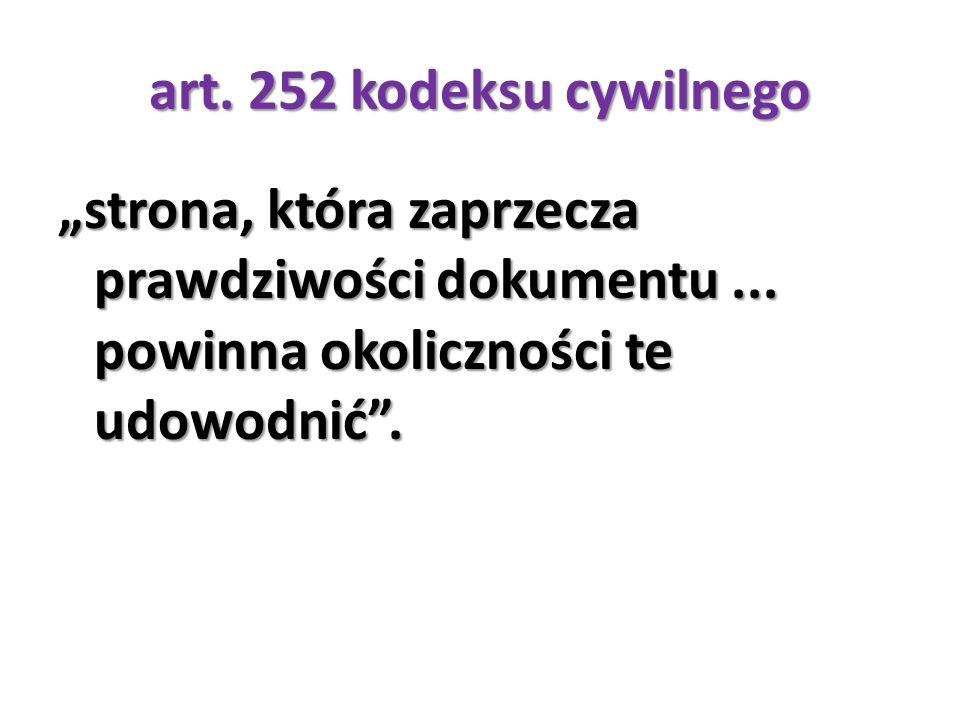"""art. 252 kodeksu cywilnego """"strona, która zaprzecza prawdziwości dokumentu ..."""