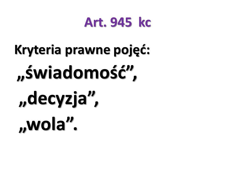 """Art. 945 kc Kryteria prawne pojęć: """"świadomość , """"decyzja , """"wola ."""