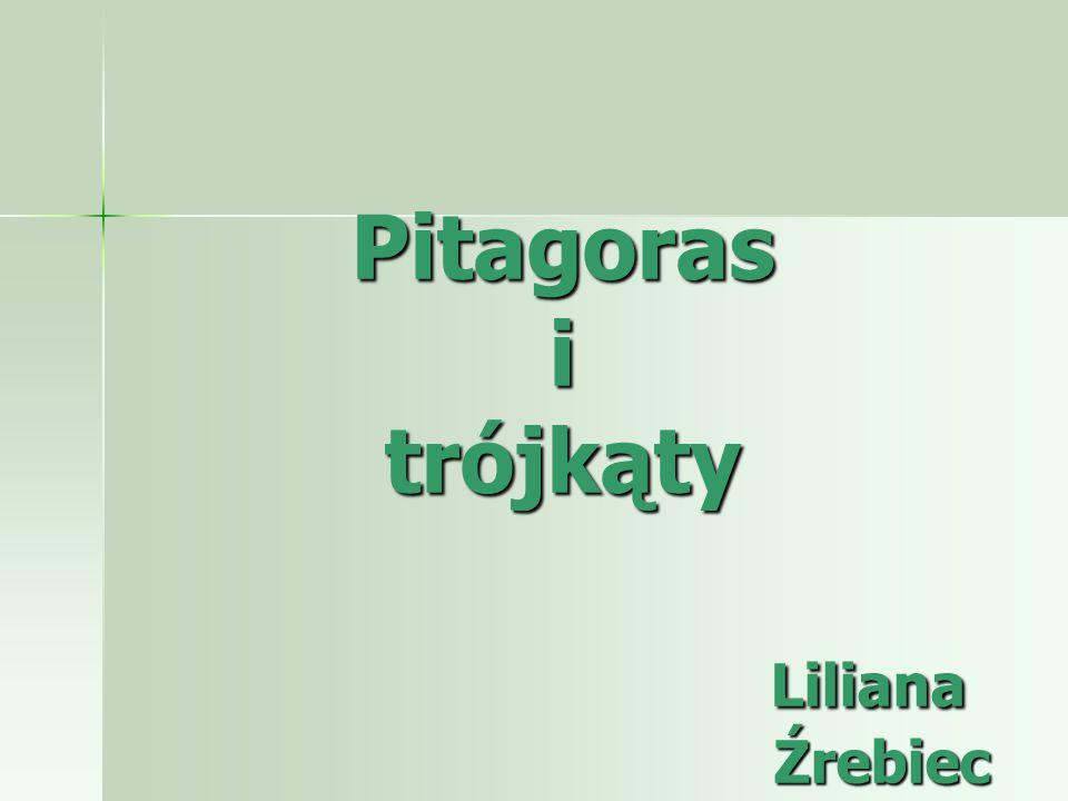 Pitagoras i trójkąty Liliana Źrebiec