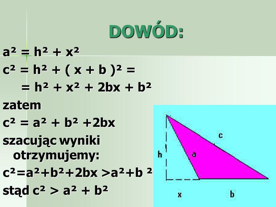 DOWÓD: a² = h² + x² c² = h² + ( x + b )² = = h² + x² + 2bx + b² zatem