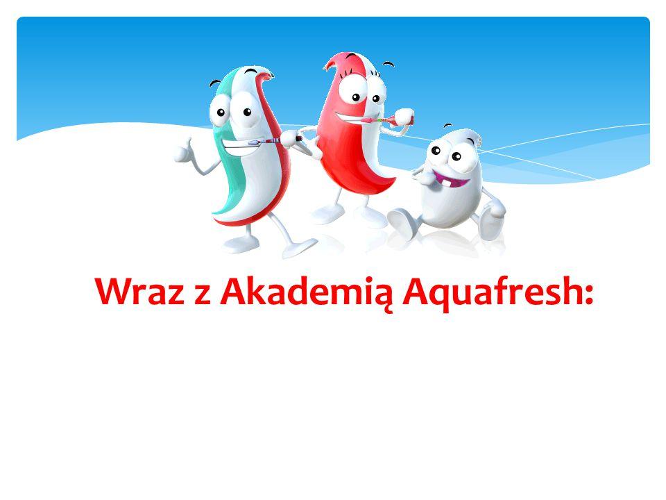 Wraz z Akademią Aquafresh: