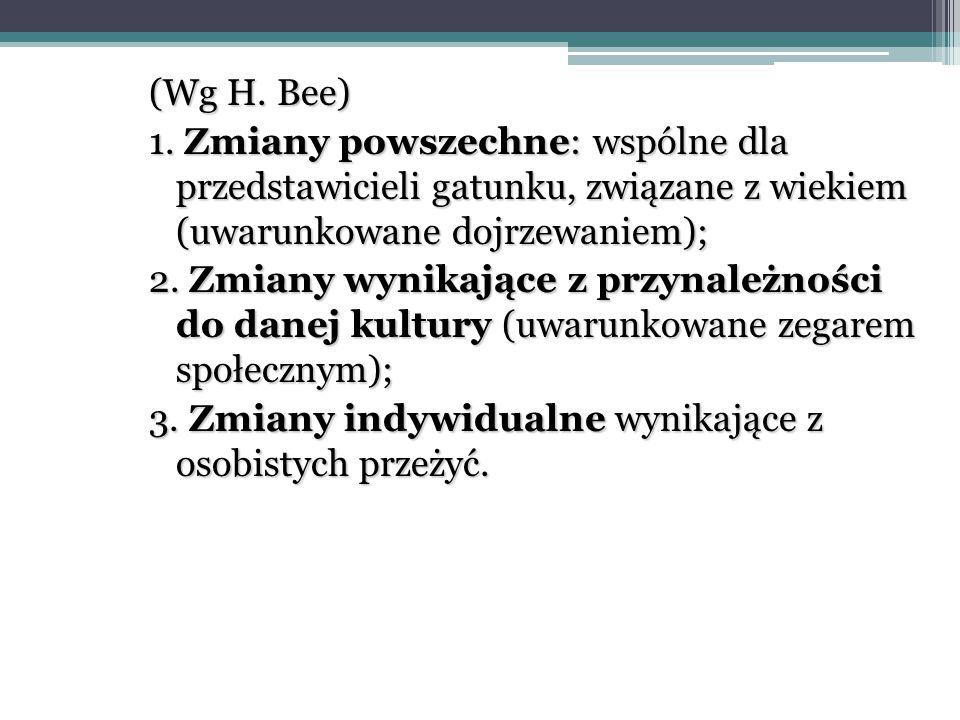(Wg H. Bee) 1. Zmiany powszechne: wspólne dla przedstawicieli gatunku, związane z wiekiem (uwarunkowane dojrzewaniem);