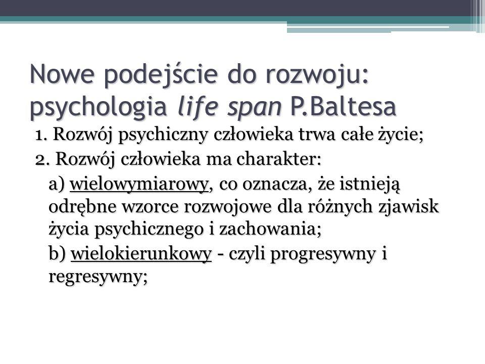 Nowe podejście do rozwoju: psychologia life span P.Baltesa