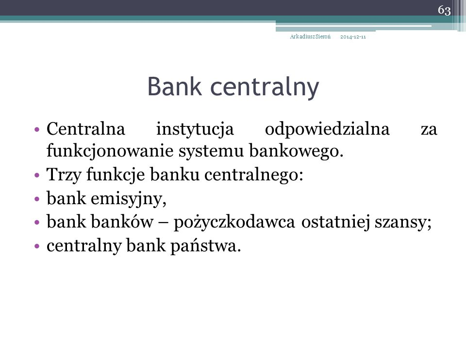 Arkadiusz Sieroń 2017-04-07. Bank centralny. Centralna instytucja odpowiedzialna za funkcjonowanie systemu bankowego.