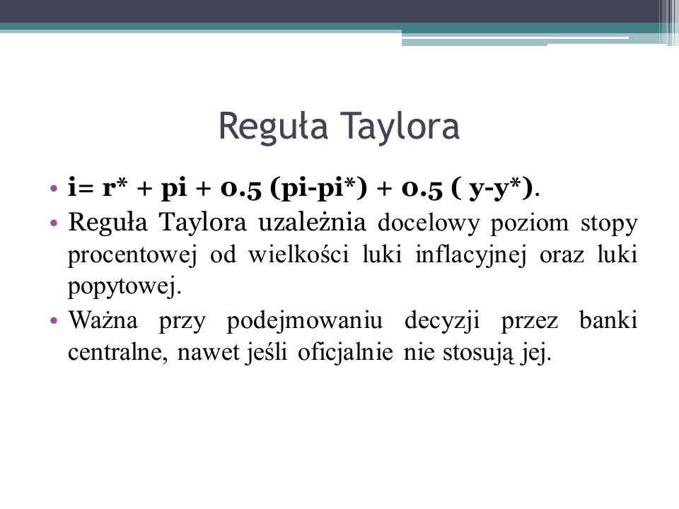 Reguła Taylora i= r* + pi + 0.5 (pi-pi*) + 0.5 ( y-y*).