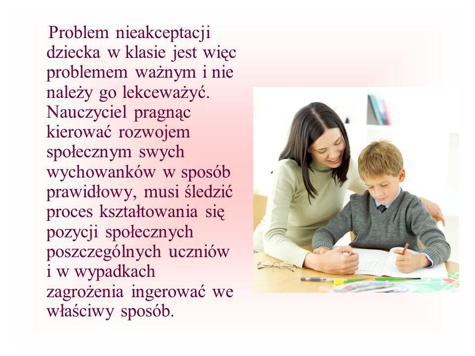 Problem nieakceptacji dziecka w klasie jest więc problemem ważnym i nie należy go lekceważyć.