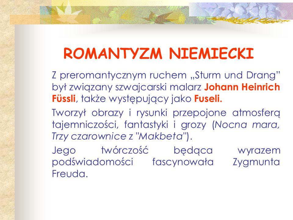"""ROMANTYZM NIEMIECKI Z preromantycznym ruchem """"Sturm und Drang był związany szwajcarski malarz Johann Heinrich Füssli, także występujący jako Fuseli."""