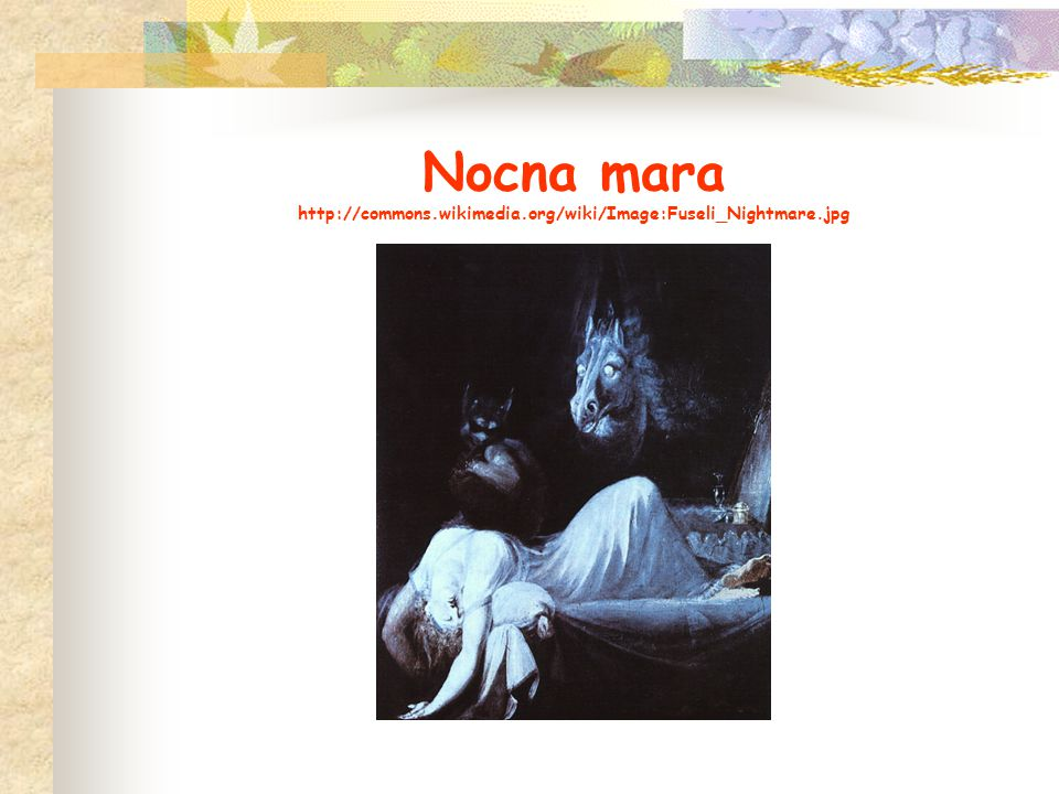 Nocna mara http://commons. wikimedia. org/wiki/Image:Fuseli_Nightmare
