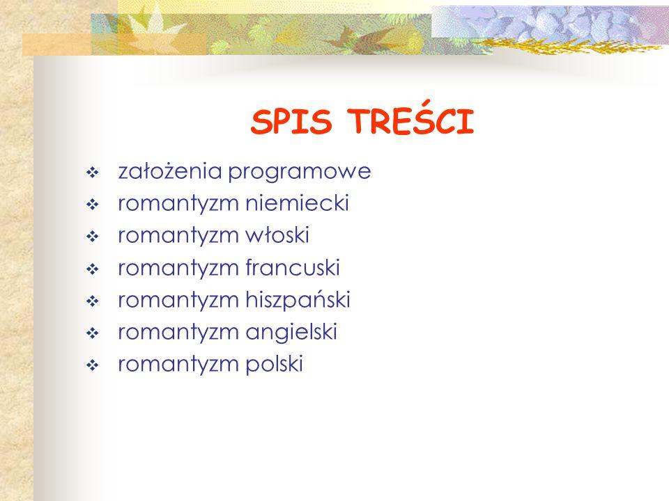 SPIS TREŚCI założenia programowe romantyzm niemiecki romantyzm włoski