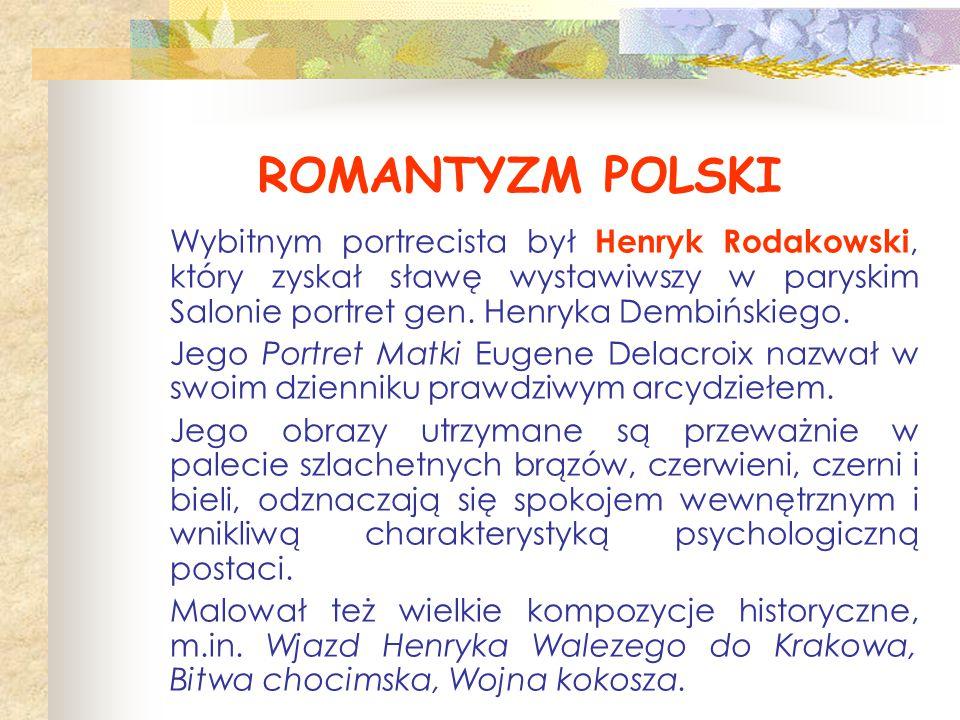 ROMANTYZM POLSKI Wybitnym portrecista był Henryk Rodakowski, który zyskał sławę wystawiwszy w paryskim Salonie portret gen. Henryka Dembińskiego.