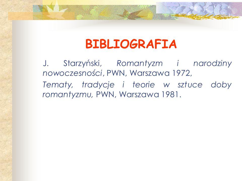 BIBLIOGRAFIA J. Starzyński, Romantyzm i narodziny nowoczesności, PWN, Warszawa 1972,