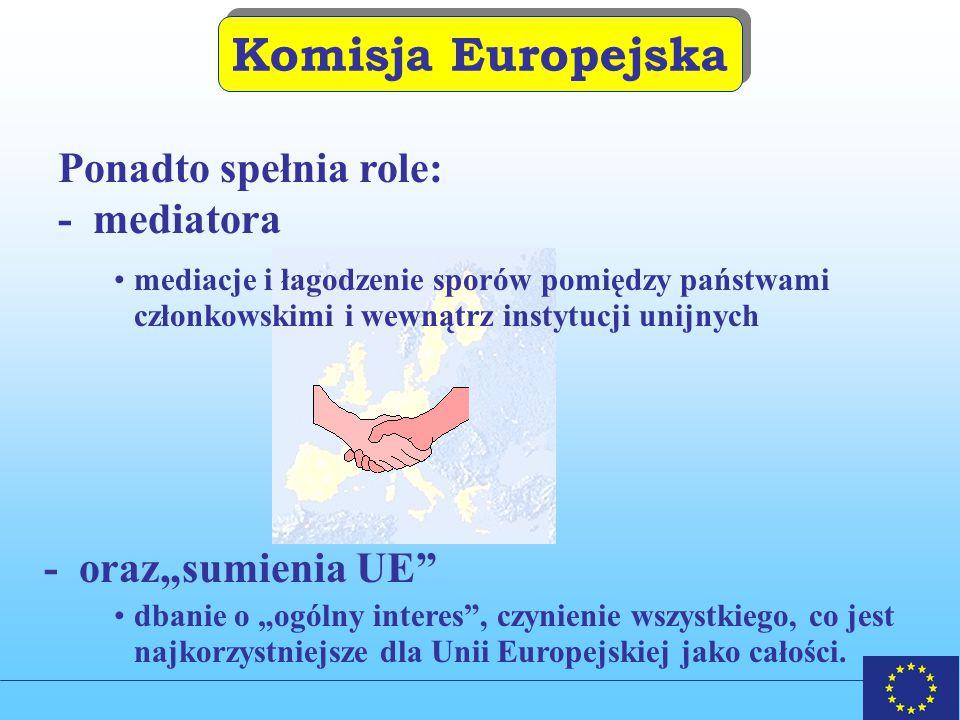 Komisja Europejska Ponadto spełnia role: - mediatora
