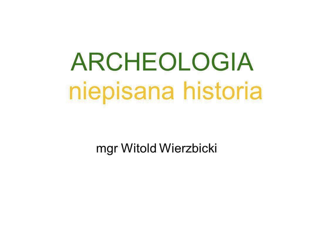 ARCHEOLOGIA niepisana historia