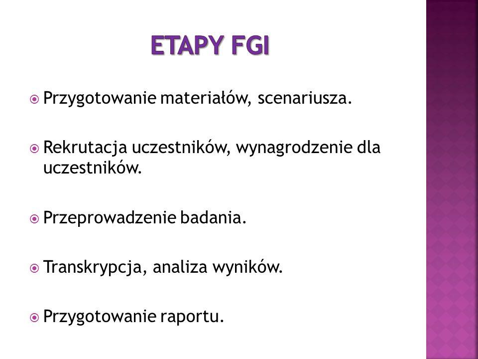 Etapy FGI Przygotowanie materiałów, scenariusza.