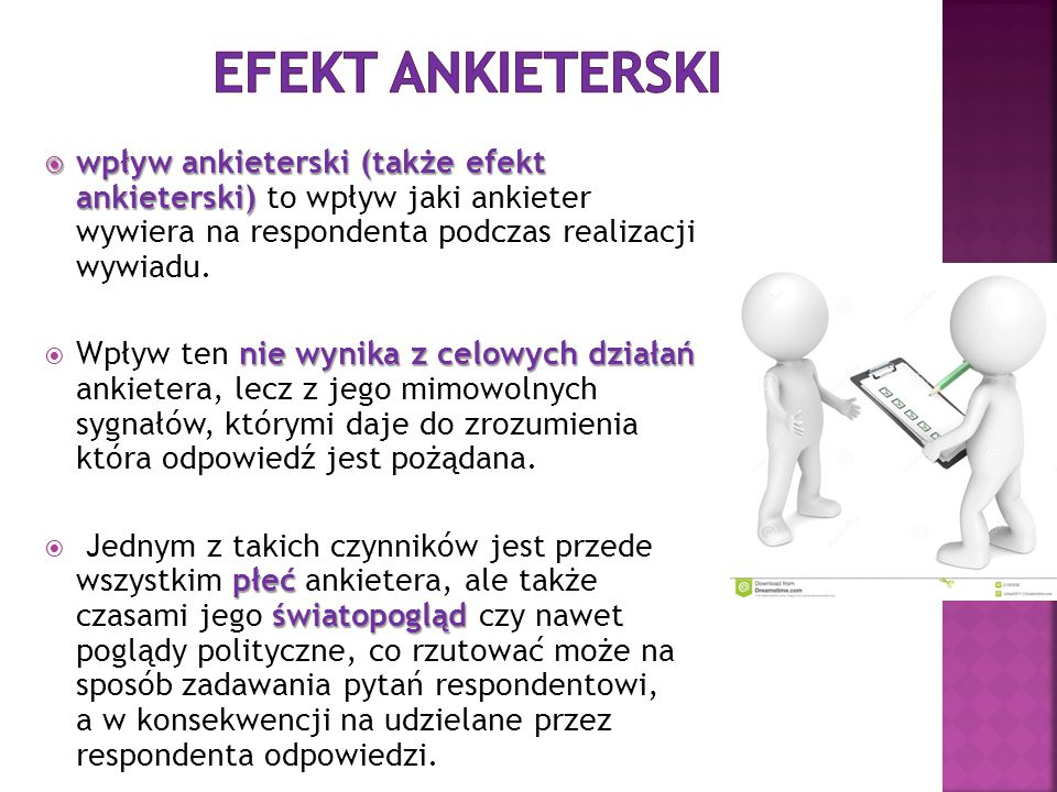 Efekt ankieterski wpływ ankieterski (także efekt ankieterski) to wpływ jaki ankieter wywiera na respondenta podczas realizacji wywiadu.