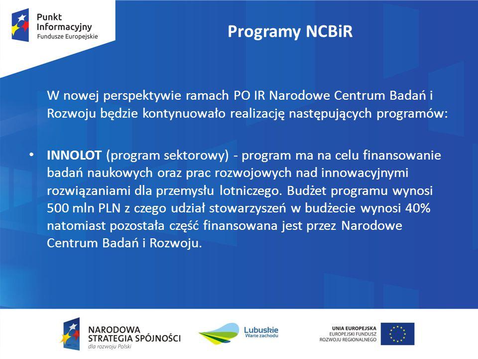 Programy NCBiR W nowej perspektywie ramach PO IR Narodowe Centrum Badań i Rozwoju będzie kontynuowało realizację następujących programów: