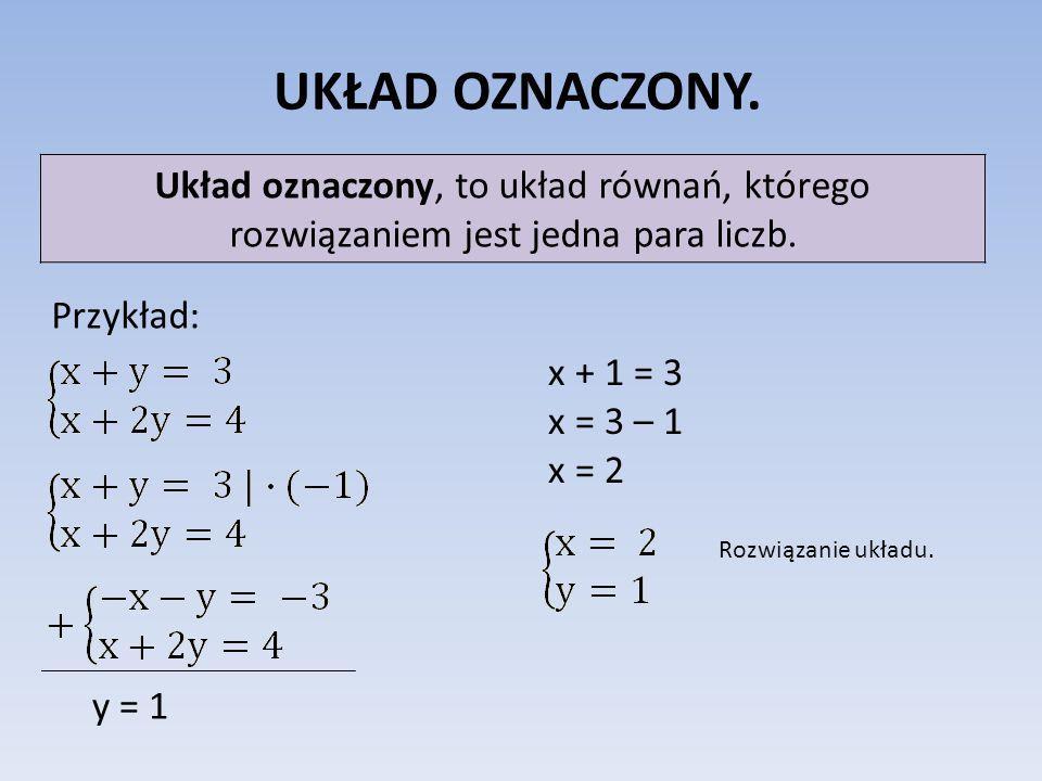 UKŁAD OZNACZONY. Układ oznaczony, to układ równań, którego rozwiązaniem jest jedna para liczb. Przykład: