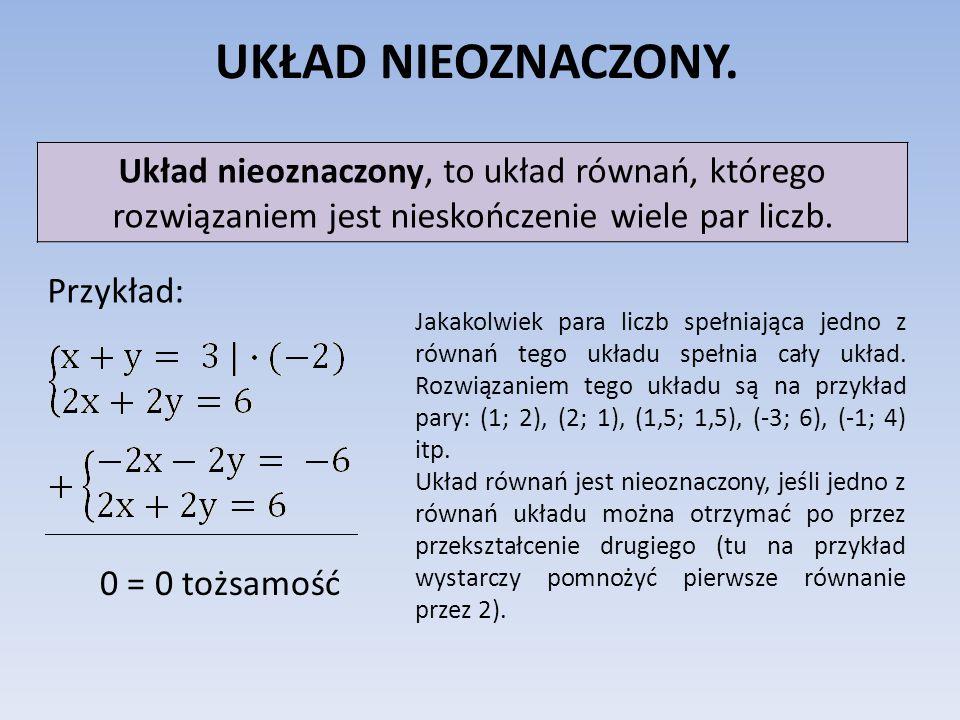 UKŁAD NIEOZNACZONY. Układ nieoznaczony, to układ równań, którego rozwiązaniem jest nieskończenie wiele par liczb.